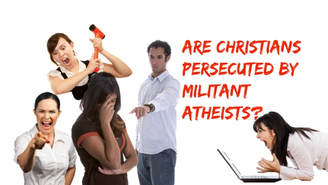 Are Christians Persecuted by Militant Atheists?