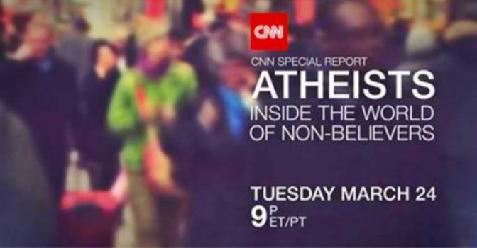 REASON #26: CNN LOOKS INTO THE WORLD OF NON-BELIEVERS