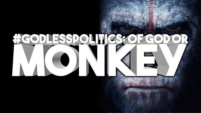 #GodlessPolitics: Of God or Monkeys
