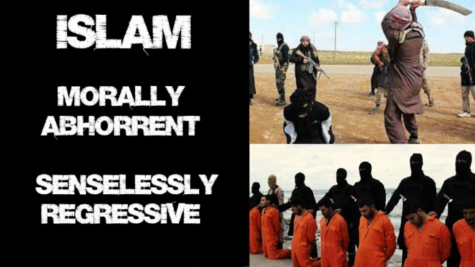 Islam: Morally Abhorrent, Senselessly Regressive